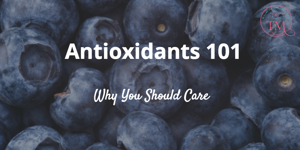 Antioxidants 101: Why You Should Care
