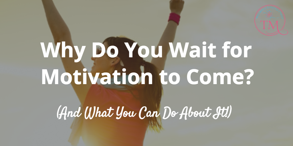Why Do You Wait For Motivation to Come? | Tami McVay - Wellness & Lifestyle Coach