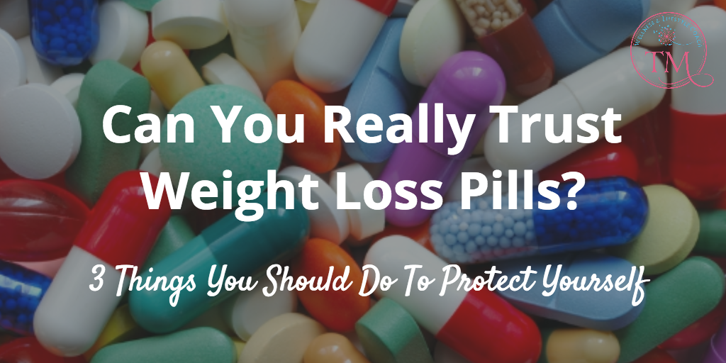 Can You Really Trust Weight Loss Pills? 3 Things You Should Do To Protect Yourself