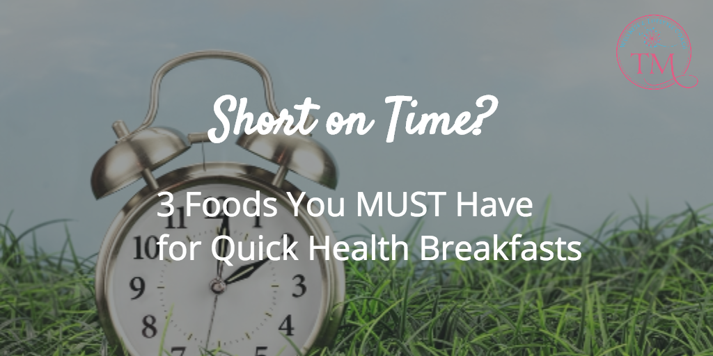 Short on Time? 3 Foods You MUST Have for Quick Health Breakfasts