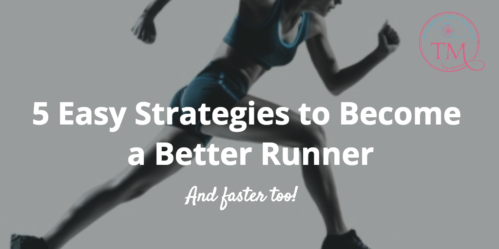 5 Easy Strategies to Become a Better Runner