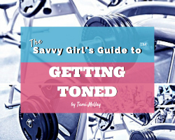 The Savvy Girl's Guide to Getting Toned™ | Tami McVay - Wellness & Lifestyle Coach