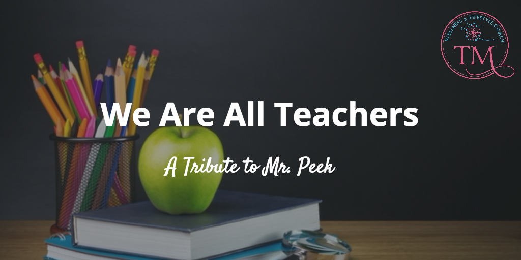 We Are All Teachers: A Tribute to Mr. Peek