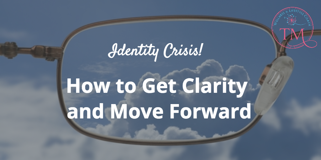 Identity Crisis: How to Get Clarity and Move Forward