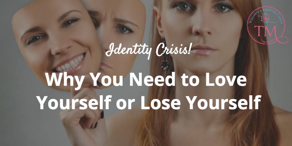 Identity Crisis: Why You Need to Love Yourself or Lose Yourself