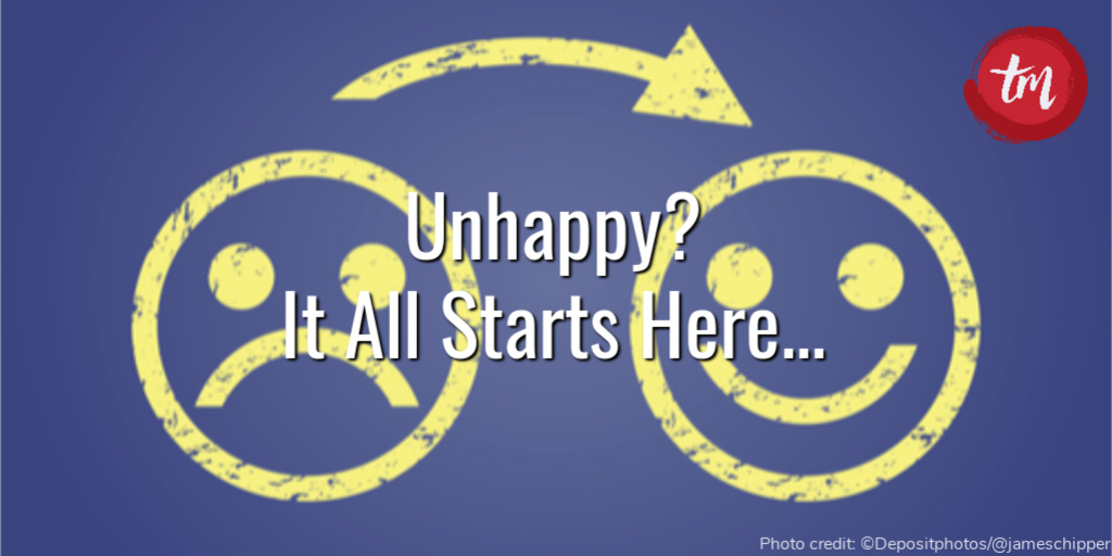 Unhappy? It all starts here…