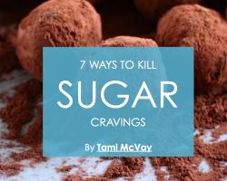 7 Ways to Kill Sugar Cravings | Tami McVay - Wellness & Lifestyle Coach