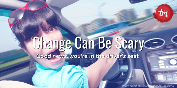 Change Can Be Scary…
