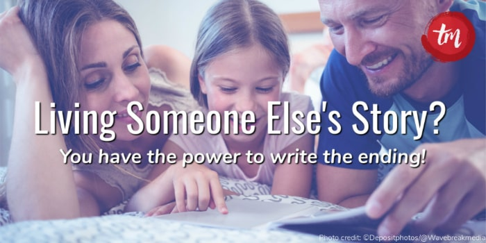 Living Someone Else's Story? Write YOUR ending!
